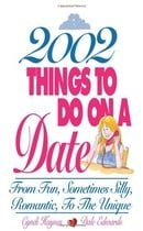 2002 Things To Do On A Date: From Fun, Sometimes Silly, Romantic, to the Unique