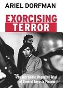 Exorcising Terror: The Incredible Unending Trial of Augusto Pinochet
