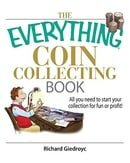 The Everything Coin Collecting Book: All You Need to Start Your Collection And Trade for Profit (Eve