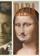 Dada: Zurich, Berlin, Hanover, Cologne, New York, Paris