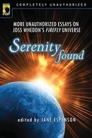 Serenity Found: More Unauthorized Essays on Joss Whedon