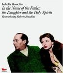 In the Name of the Father, the Daughter and the Holy Spirits: Remembering Roberto Rossellini with DV