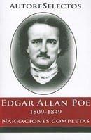 Edgar Allan Poe: 1809-1849 Narraciones Completas = Edgar Allan Poe (Autore Selectos) (Spanish Editio