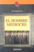 El Hombre Mediocre (Filosofia & Politica) (Spanish Edition)