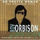 Oh Pretty Woman: Roy Orbison
