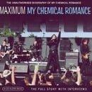 Maximum My Chemical Romance: The Unauthorised Biography Of My Chemical Romance