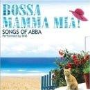 Bossa: Mamma Mia! - Songs of Abba