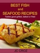 Best Fish and Seafood Recipes - Grilled, Baked or Fried - Get It Now (Tasty Recipes For All Occasion