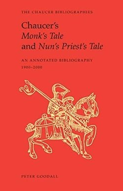 Chaucer's Monk's Tale and Nun's Priest's Tale: An Annotated Bibliography (Chaucer Bibliographies)
