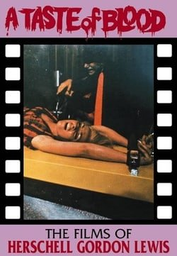 A Taste of Blood: The Films of Herschell Gordon Lewis (Creation Cinema #14)