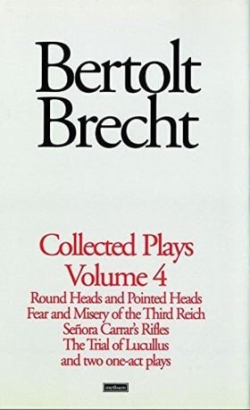 Brecht Collected Plays: 4: Round and Pointed Heads;Fear and Misery;S. Carrar's Rifles;Trial of Lucull;Dansen;How Much Is Your Iron? (World Classics)
