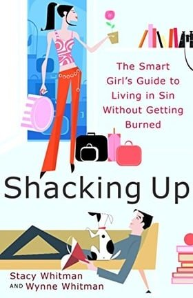Shacking Up: The Smart Girl's Guide to Living in Sin Without Getting Burned