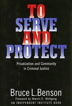 To Serve and Protect: Privatization and Community in Criminal Justice (Political Economy of the Austrian School Series)
