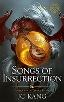 Songs of Insurrection: A Legends of Tivara Story (The Dragon Songs Saga Book 1)