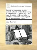 Optical lectures read in the publick schools of the University of Cambridge, ... 1669. By ... Sir Is
