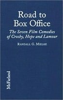 The Road to Box Office: The Seven Film Comedies of Bing Crosby, Bob Hope and Dorothy Lamour, 1940-19