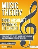 Music Theory: From Beginner to Expert - The Ultimate Step-By-Step Guide to Understanding and Learnin