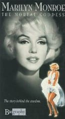 Biography Marilyn Monroe: The Mortal Goddess