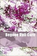 Begone Dull Care