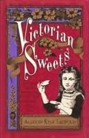 Victorian Sweets: Authentic Treats, Recipes and Customs from America's Bygone Era