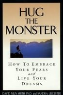 Hug the Monster: How to Embrace Your Fears and Live Your Dreams