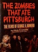 The Zombies That Ate Pittsburgh: The Films of George A. Romero