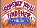 Someday You'll Find Her, Charlie Brown