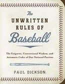 The Unwritten Rules of Baseball: The Etiquette, Conventional Wisdom, and Axiomatic Codes of Our Nati