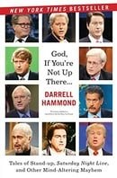God, If You're Not Up There...: Tales of Stand-up, Saturday Night Live, and Other Mind-Altering Mayh
