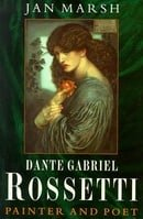 Dante Gabriel Rossetti: Painter And Poet: A Biography