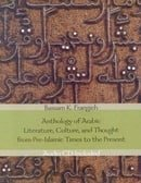 Anthology of Arabic Literature, Culture and Thought: From Pre-Islamic Times to the Present