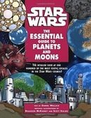 The Essential Guide to Planets and Moons (Star Wars: Essential Guides)