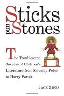 Sticks and Stones: The Troublesome Success of Children's Literature from Slovenly Peter to Harry Pot