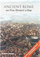 Ancient Rome on Five Denarii a Day: A Guide to Sightseeing, Shopping and Survival in the City of the