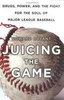Juicing the Game: Drugs, Power, and the Fight for the Soul of Major League Baseball