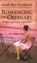 Romancing the Ordinary: A Year of Simple Splendour