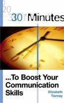 30 Minutes to Boost Your Communication Skills (30 Minutes Series)