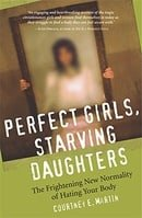 Perfect Girls, Starving Daughters: The Frightening New Normality of Hating Your Body: The Frightenin