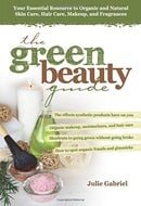 The Green Beauty Guide: Your Essential Resource to Organic and Natural Skin Care, Hair Care, Makeup,