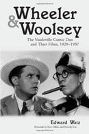 Wheeler and Woolsey: The Vaudeville Comic Duo and Their Films, 1929-1937 (McFarland Classics)