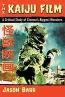 The Kaiju Film: A Critical Study of Cinema's Biggest Monsters