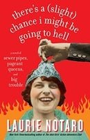 There's a (Slight) Chance I Might Be Going to Hell: A Novel of Sewer Pipes, Pageant Queens, and Big