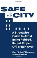 Safe in the City: A Streetwise Guide to Avoid Being Robbed, Raped, Ripped Off, or Run Over