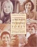 Coming into Our Fullness: On Women Turning Forty