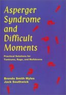 Asperger Syndrome and Difficult Moments : Practical Solutions for Tantrums, Rage and Meltdowns