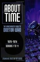 About Time 1970-1974 Seasons 7 to 11 (About Time; The Unauthorized Guide to Dr. Who (Mad Norwegian P