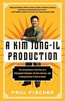 A Kim Jong-Il Production: The Extraordinary True Story of a Kidnapped Filmmaker, His Star Actress, a