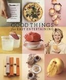 Good Things for Easy Entertaining (Good Things with Martha Stewart Living)