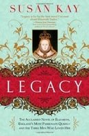 Legacy: The Acclaimed Novel of Elizabeth, England's Most Passionate Queen -- And the Three Men Who L