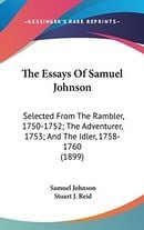 The Essays of Samuel Johnson: Selected from the Rambler, 1750-1752; The Adventurer, 1753; And the Id